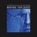 Controlled Bleeding - Before the Quiet