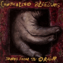 Controlled Bleeding - Songs From the Drain